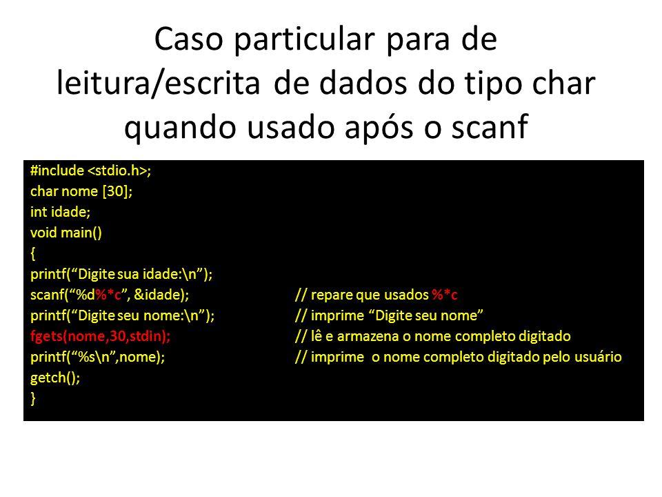 Caso particular para de leitura/escrita de dados do tipo char quando usado após o scanf
