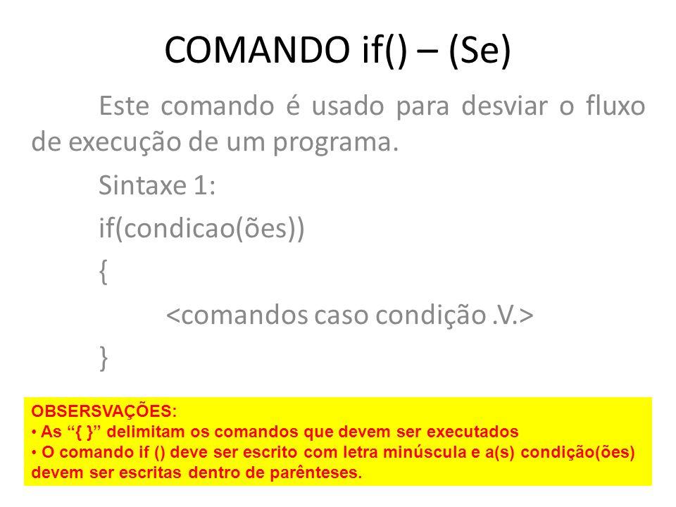 COMANDO if() – (Se) Este comando é usado para desviar o fluxo de execução de um programa. Sintaxe 1: