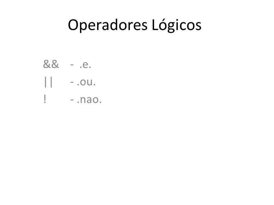 Operadores Lógicos && - .e. || - .ou. ! - .nao.