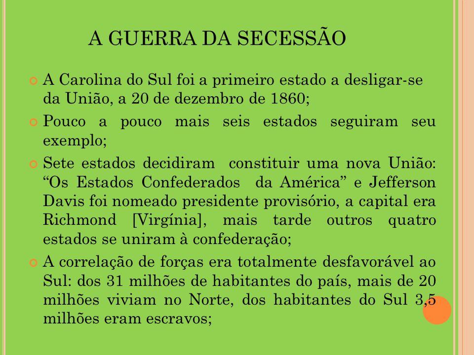 A GUERRA DA SECESSÃO A Carolina do Sul foi a primeiro estado a desligar-se da União, a 20 de dezembro de 1860;