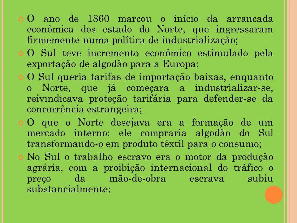 O ano de 1860 marcou o início da arrancada econômica dos estado do Norte, que ingressaram firmemente numa política de industrialização;