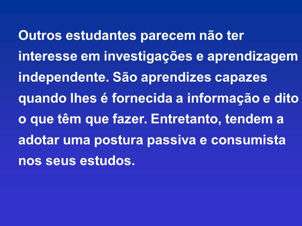 Outros estudantes parecem não ter interesse em investigações e aprendizagem independente.