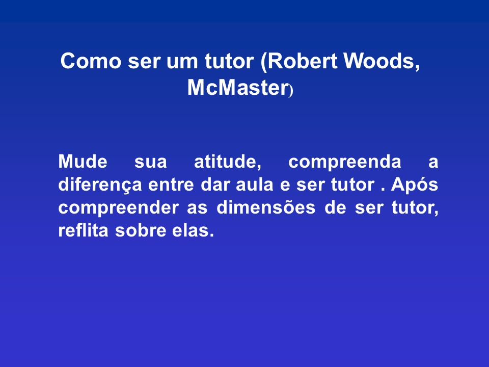Como ser um tutor (Robert Woods, McMaster)