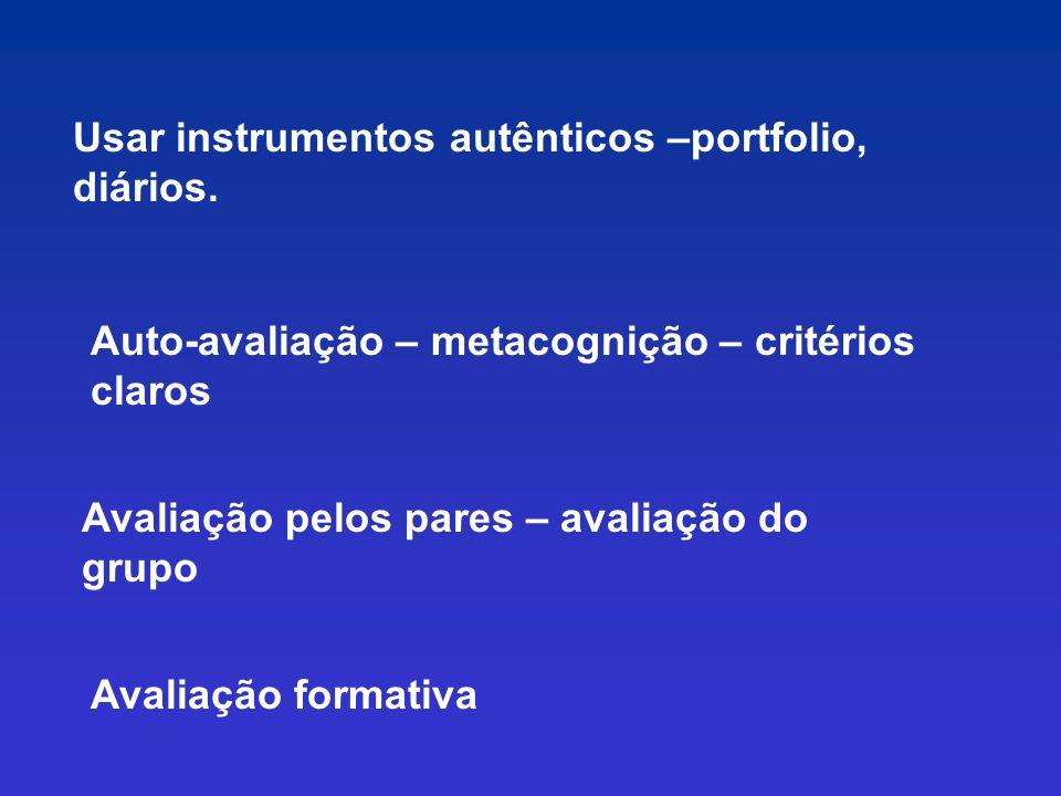 Usar instrumentos autênticos –portfolio, diários.
