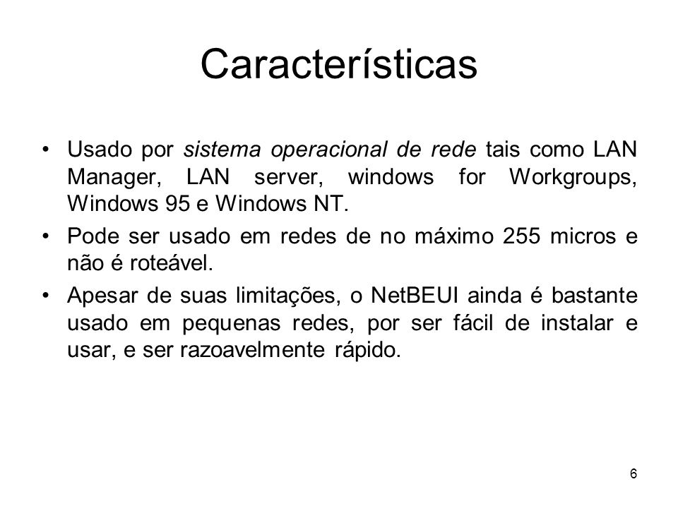 Características Usado por sistema operacional de rede tais como LAN Manager, LAN server, windows for Workgroups, Windows 95 e Windows NT.
