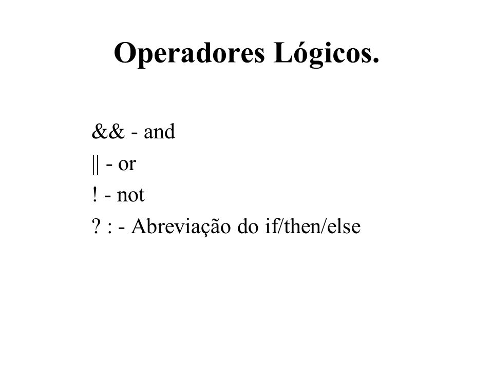 Operadores Lógicos. && - and || - or ! - not