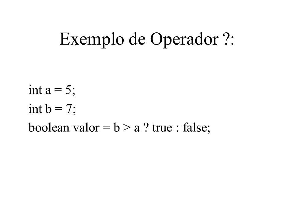 Exemplo de Operador : int a = 5; int b = 7;