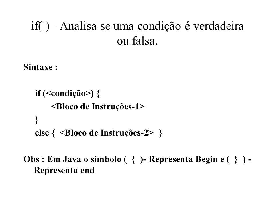 if( ) - Analisa se uma condição é verdadeira ou falsa.