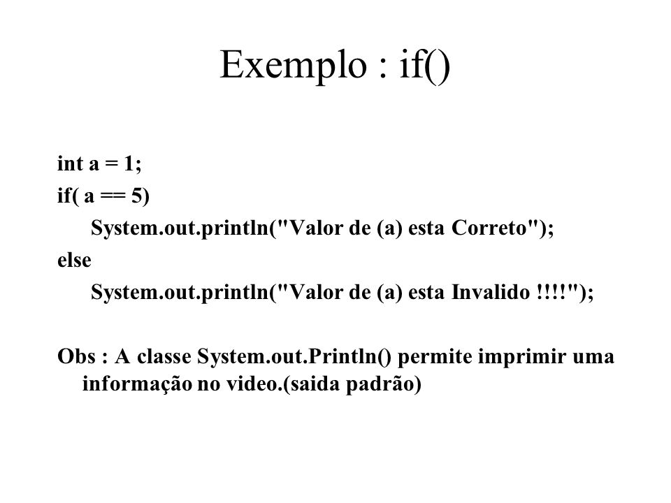 Exemplo : if() int a = 1; if( a == 5)