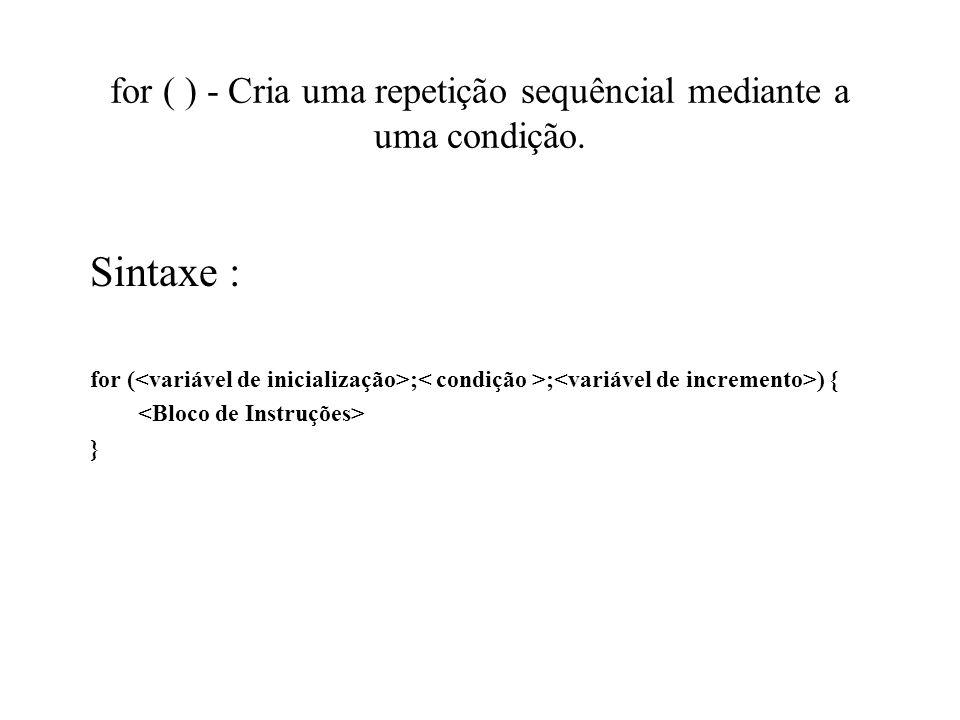 for ( ) - Cria uma repetição sequêncial mediante a uma condição.