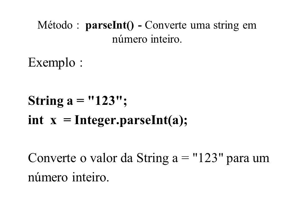 Método : parseInt() - Converte uma string em número inteiro.