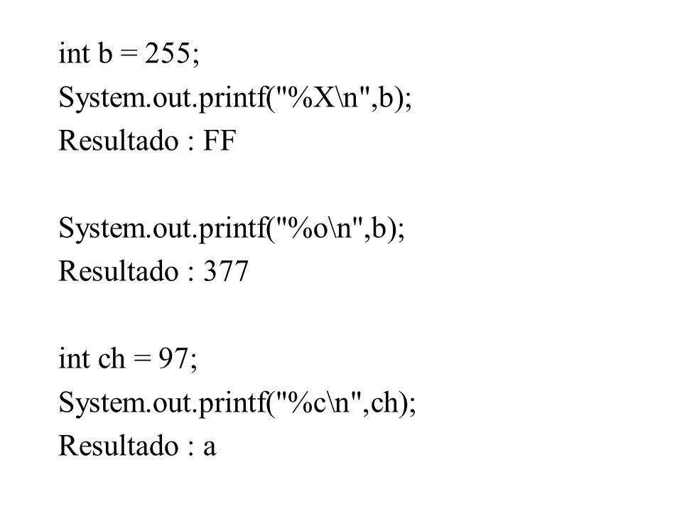 int b = 255; System.out.printf( %X\n ,b); Resultado : FF. System.out.printf( %o\n ,b); Resultado : 377.