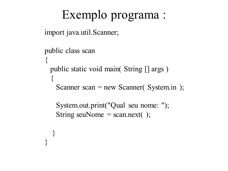 Exemplo programa : import java.util.Scanner; public class scan {