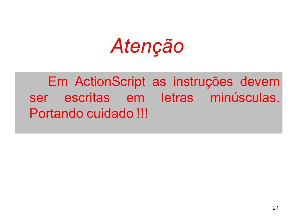 Atenção Em ActionScript as instruções devem ser escritas em letras minúsculas. Portando cuidado !!!