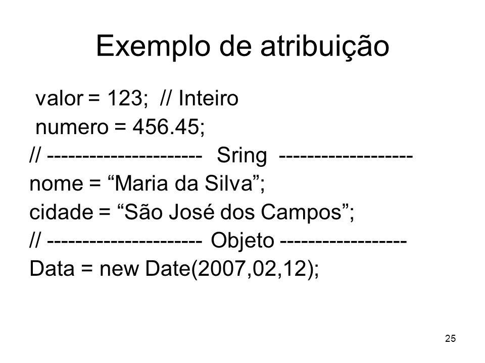 Exemplo de atribuição valor = 123; // Inteiro numero = 456.45;