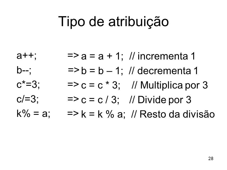 Tipo de atribuição a++; => a = a + 1; // incrementa 1 b--; =>