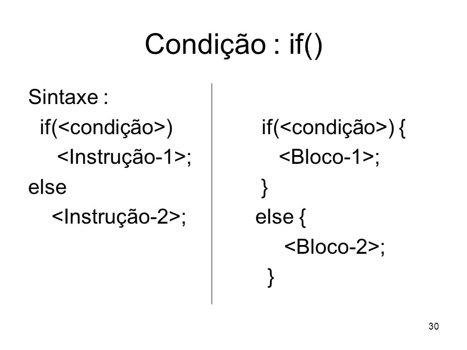 Condição : if() Sintaxe : if(<condição>) if(<condição>) {