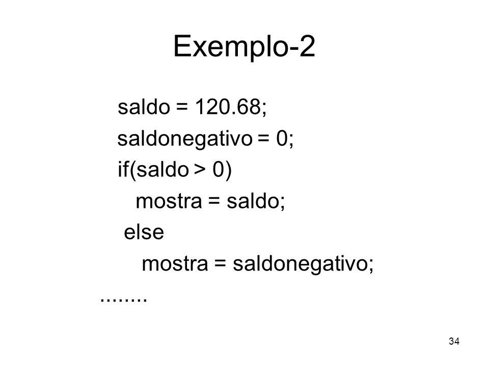 Exemplo-2 saldo = 120.68; saldonegativo = 0; if(saldo > 0)