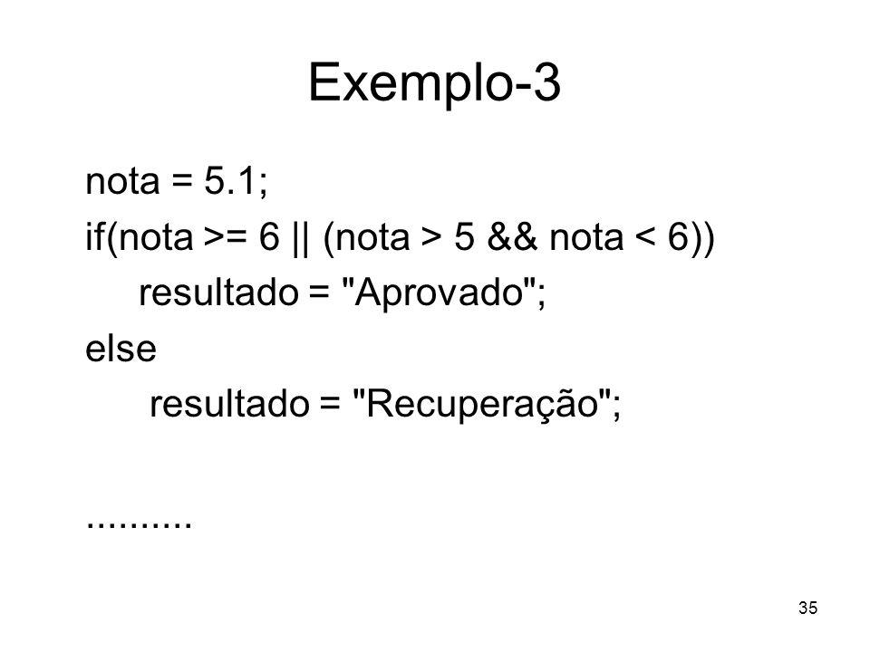 Exemplo-3 nota = 5.1; if(nota >= 6 || (nota > 5 && nota < 6))