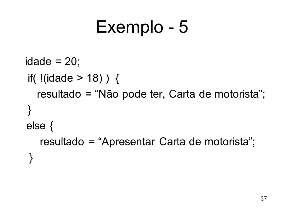 Exemplo - 5 idade = 20; if( !(idade > 18) ) {