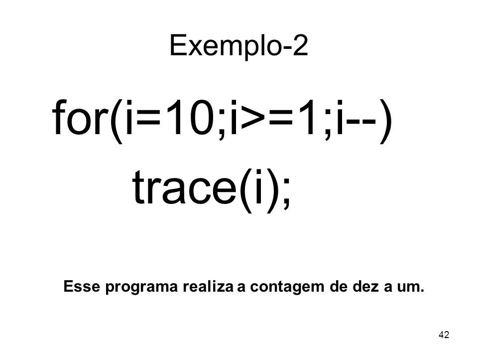 for(i=10;i>=1;i--) trace(i); Exemplo-2