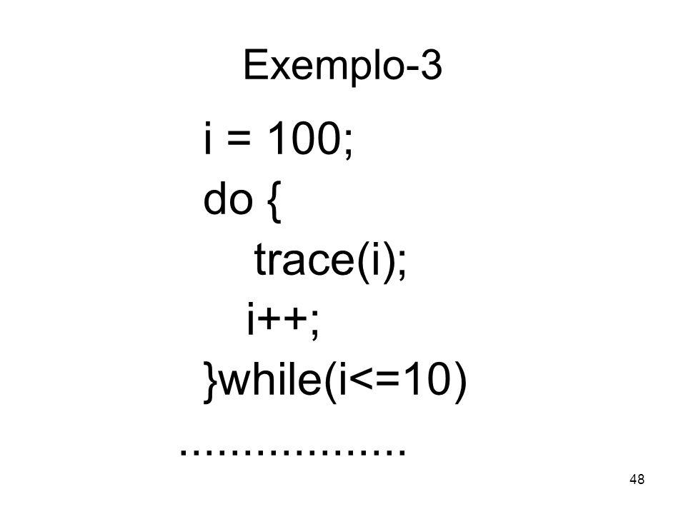 i = 100; do { trace(i); i++; }while(i<=10) ..................