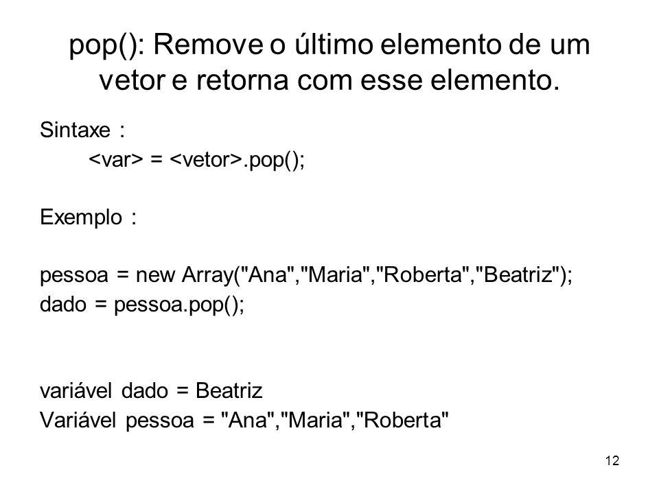 pop(): Remove o último elemento de um vetor e retorna com esse elemento.