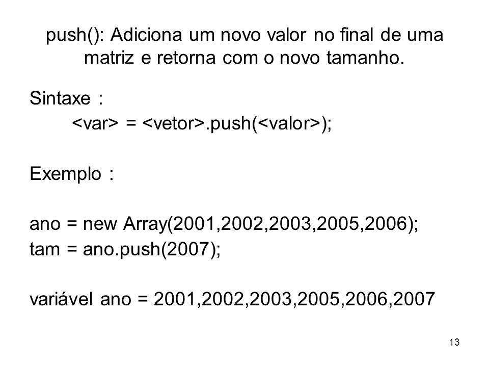 push(): Adiciona um novo valor no final de uma matriz e retorna com o novo tamanho.