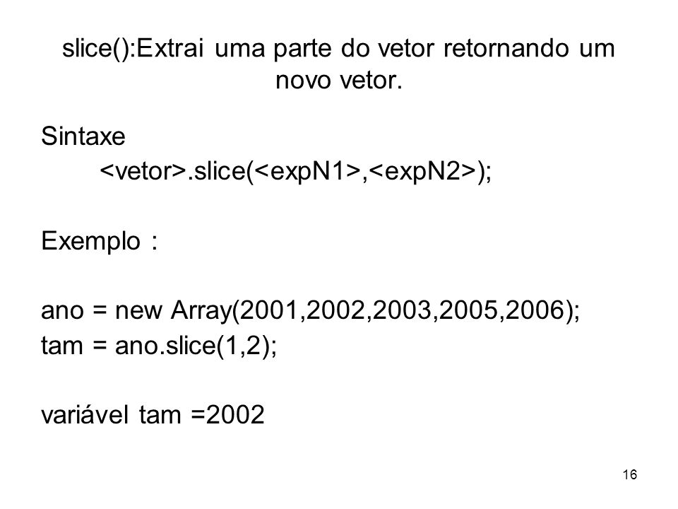 slice():Extrai uma parte do vetor retornando um novo vetor.