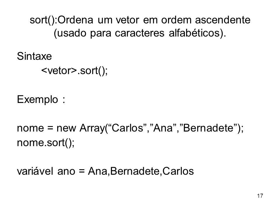 sort():Ordena um vetor em ordem ascendente (usado para caracteres alfabéticos).
