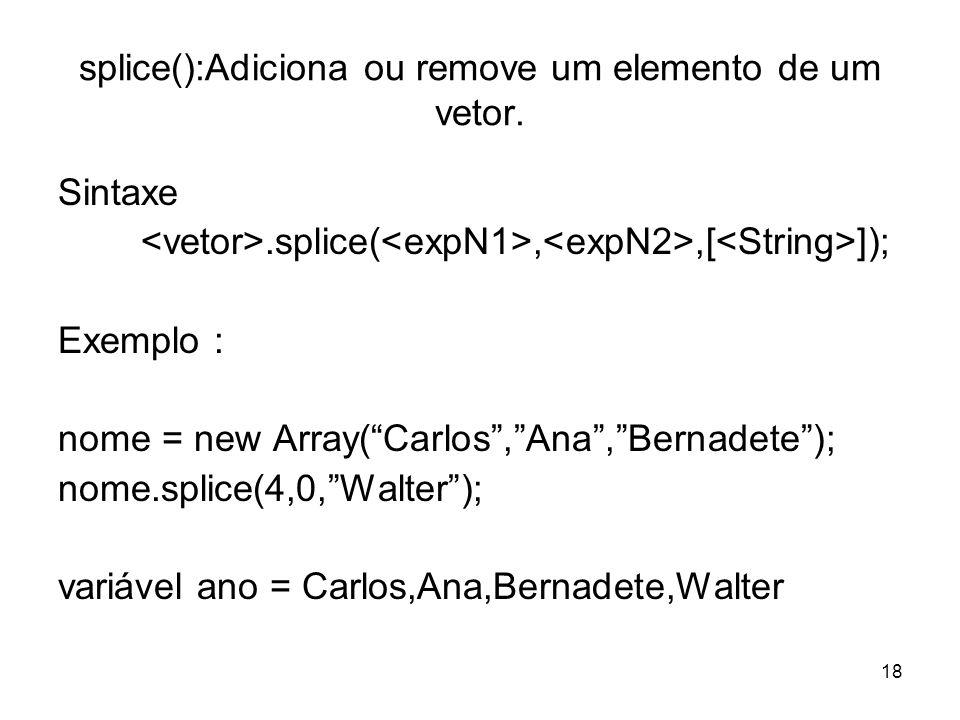 splice():Adiciona ou remove um elemento de um vetor.
