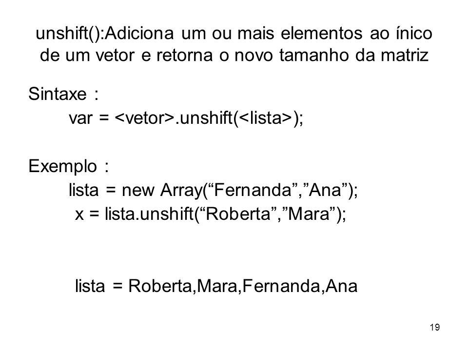 unshift():Adiciona um ou mais elementos ao ínico de um vetor e retorna o novo tamanho da matriz