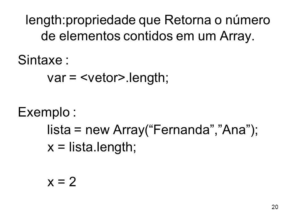 length:propriedade que Retorna o número de elementos contidos em um Array.
