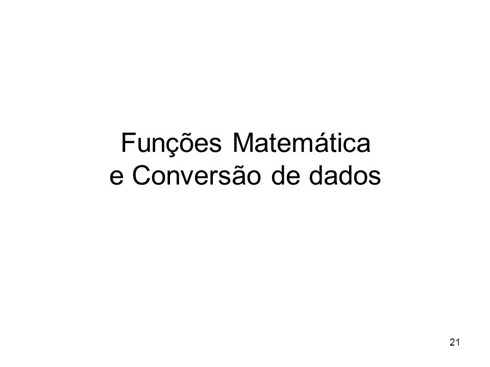 Funções Matemática e Conversão de dados