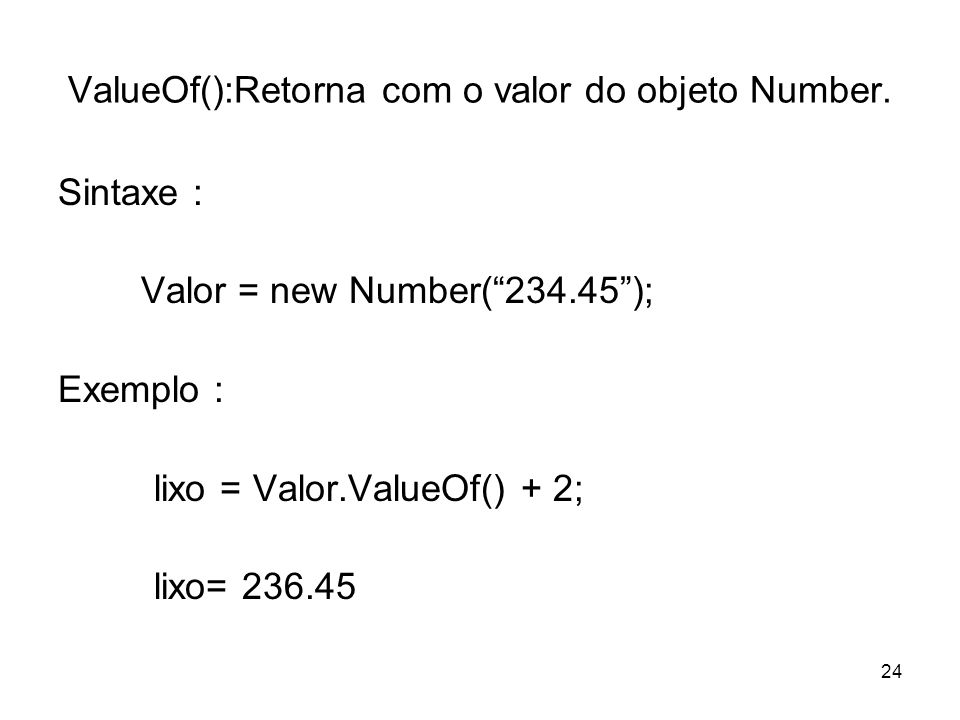ValueOf():Retorna com o valor do objeto Number.