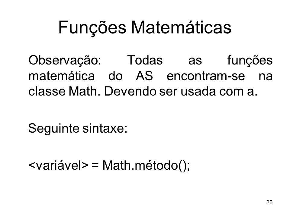 Funções Matemáticas Observação: Todas as funções matemática do AS encontram-se na classe Math. Devendo ser usada com a.