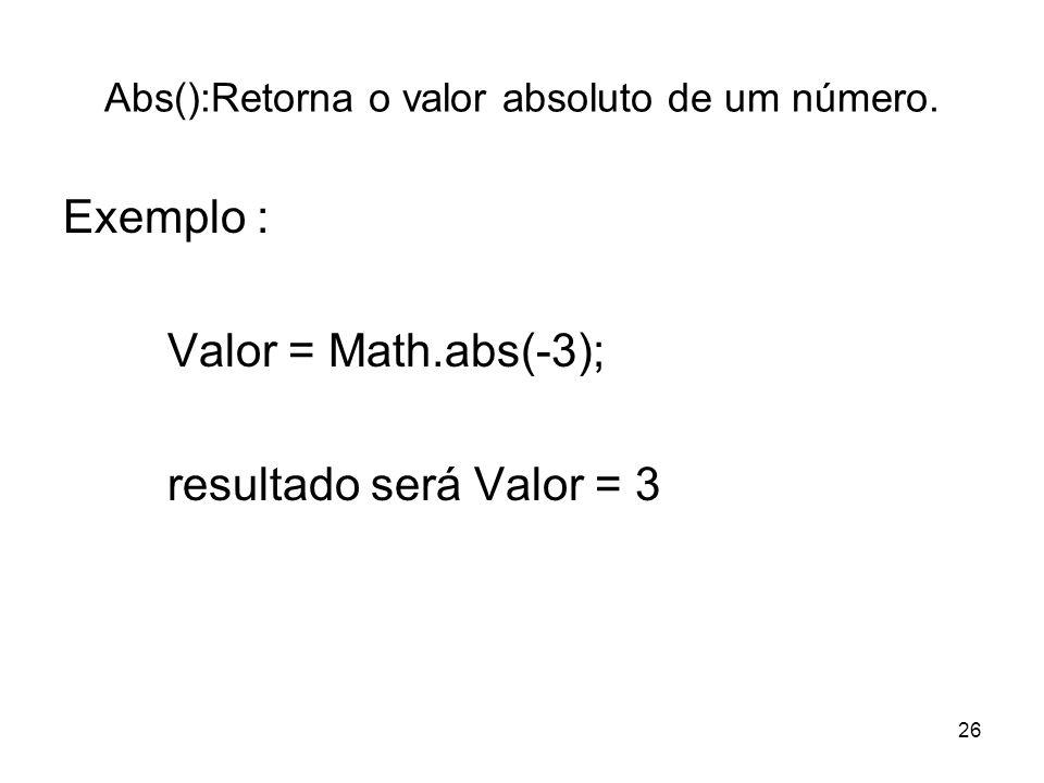 Abs():Retorna o valor absoluto de um número.