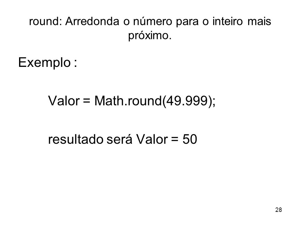 round: Arredonda o número para o inteiro mais próximo.