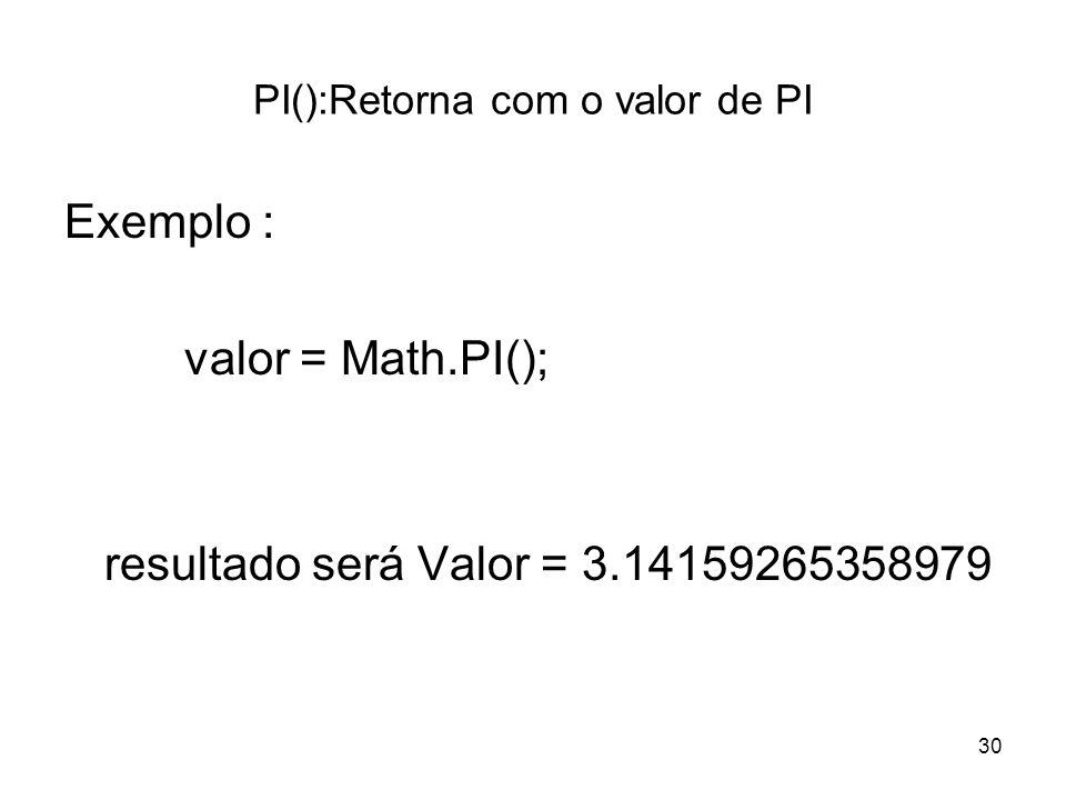 PI():Retorna com o valor de PI