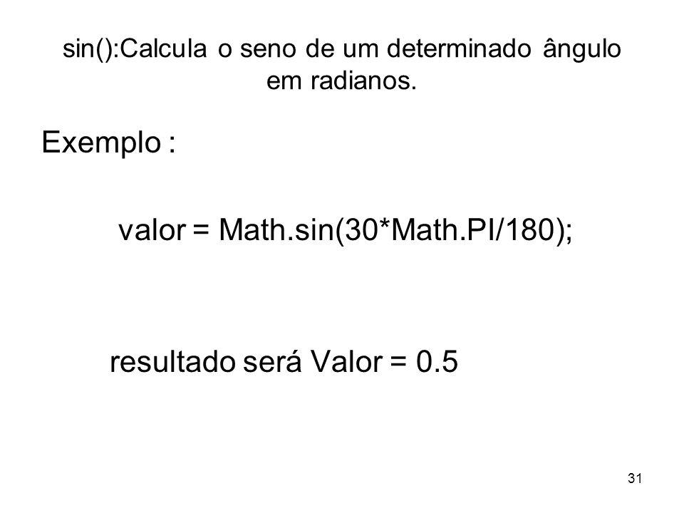 sin():Calcula o seno de um determinado ângulo em radianos.