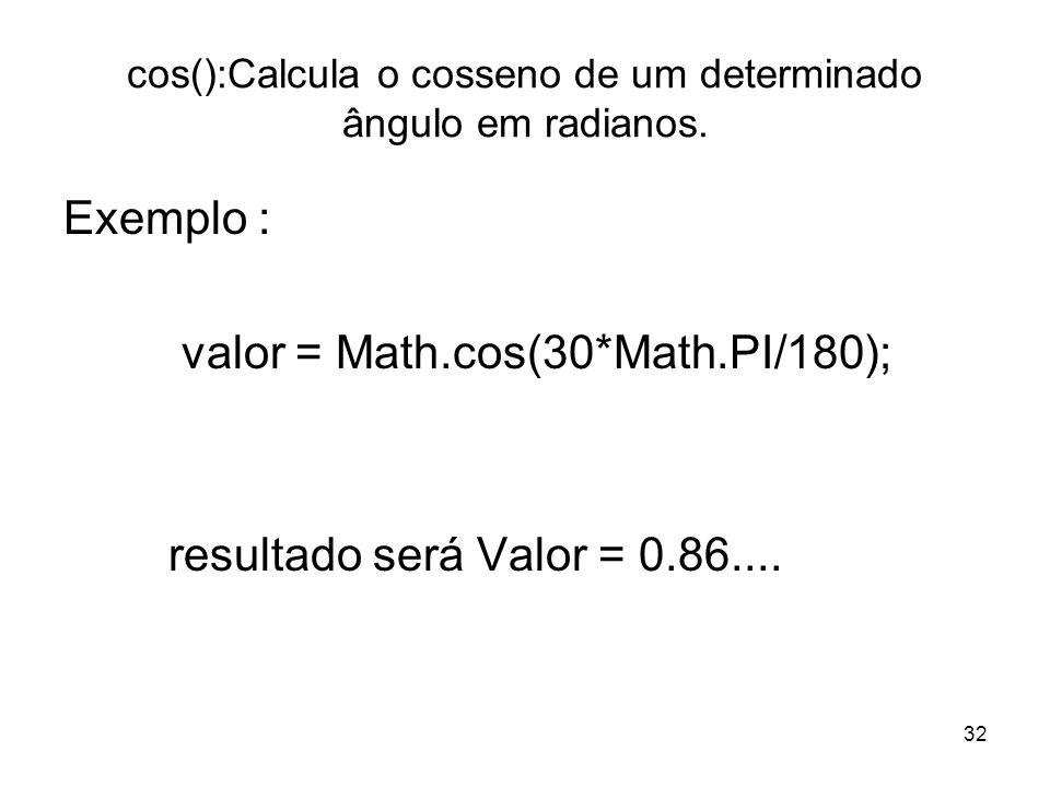cos():Calcula o cosseno de um determinado ângulo em radianos.