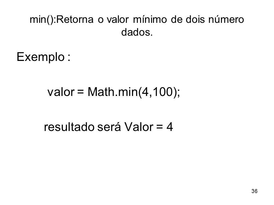 min():Retorna o valor mínimo de dois número dados.