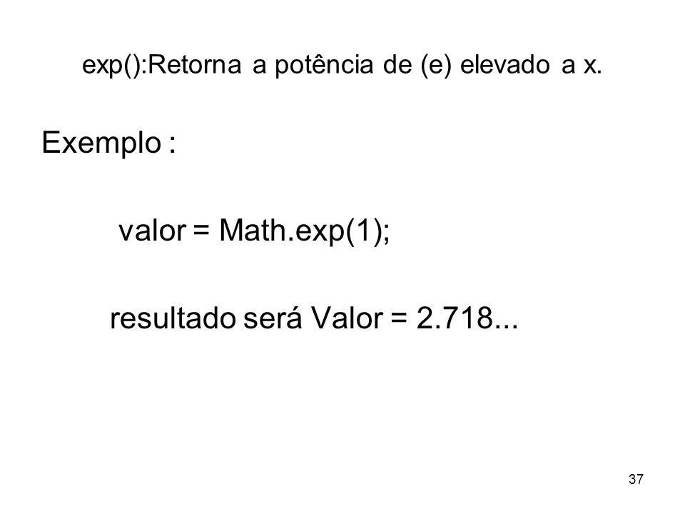 exp():Retorna a potência de (e) elevado a x.