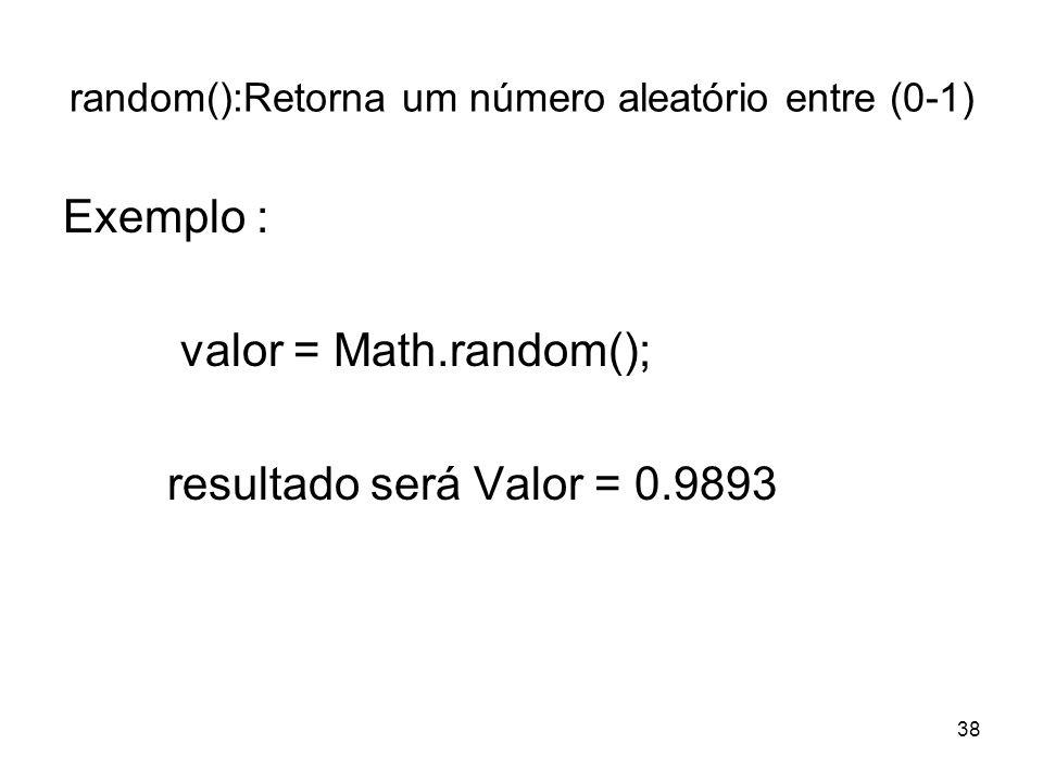 random():Retorna um número aleatório entre (0-1)