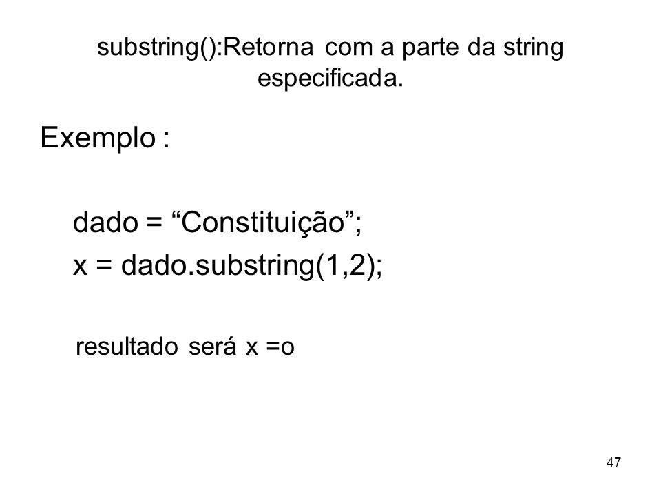 substring():Retorna com a parte da string especificada.