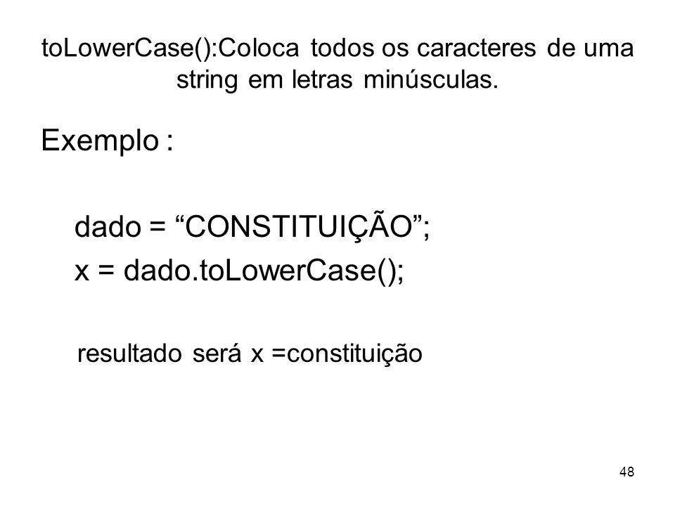 dado = CONSTITUIÇÃO ; x = dado.toLowerCase();