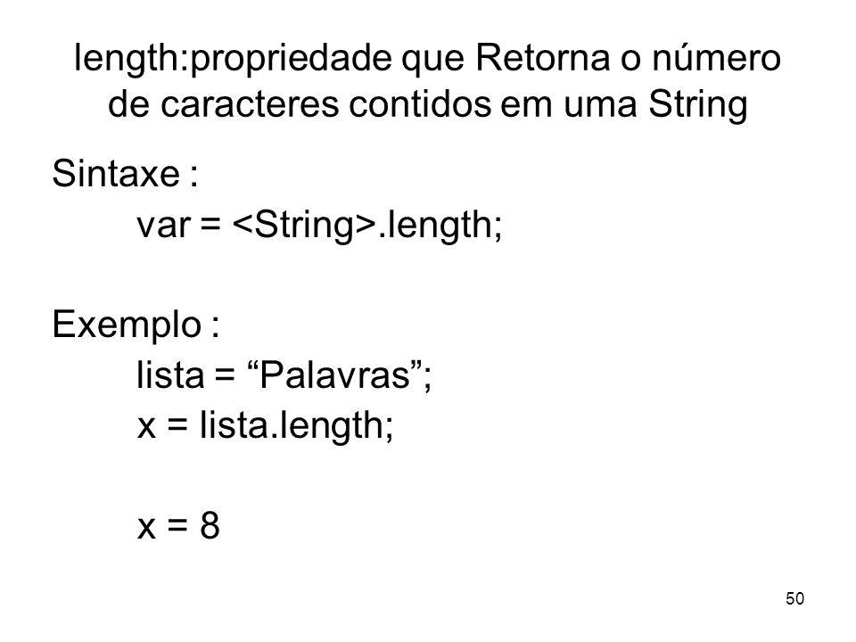 length:propriedade que Retorna o número de caracteres contidos em uma String