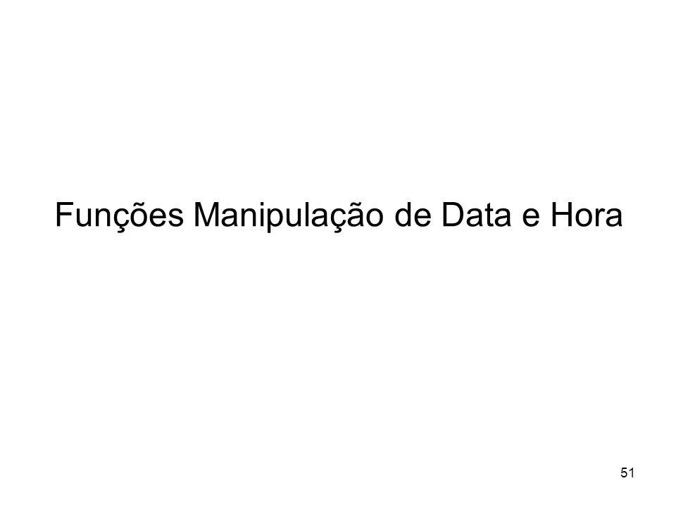 Funções Manipulação de Data e Hora
