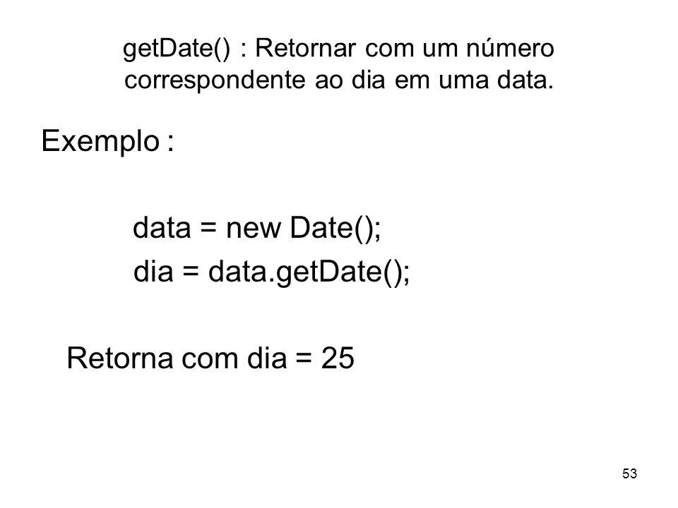 getDate() : Retornar com um número correspondente ao dia em uma data.