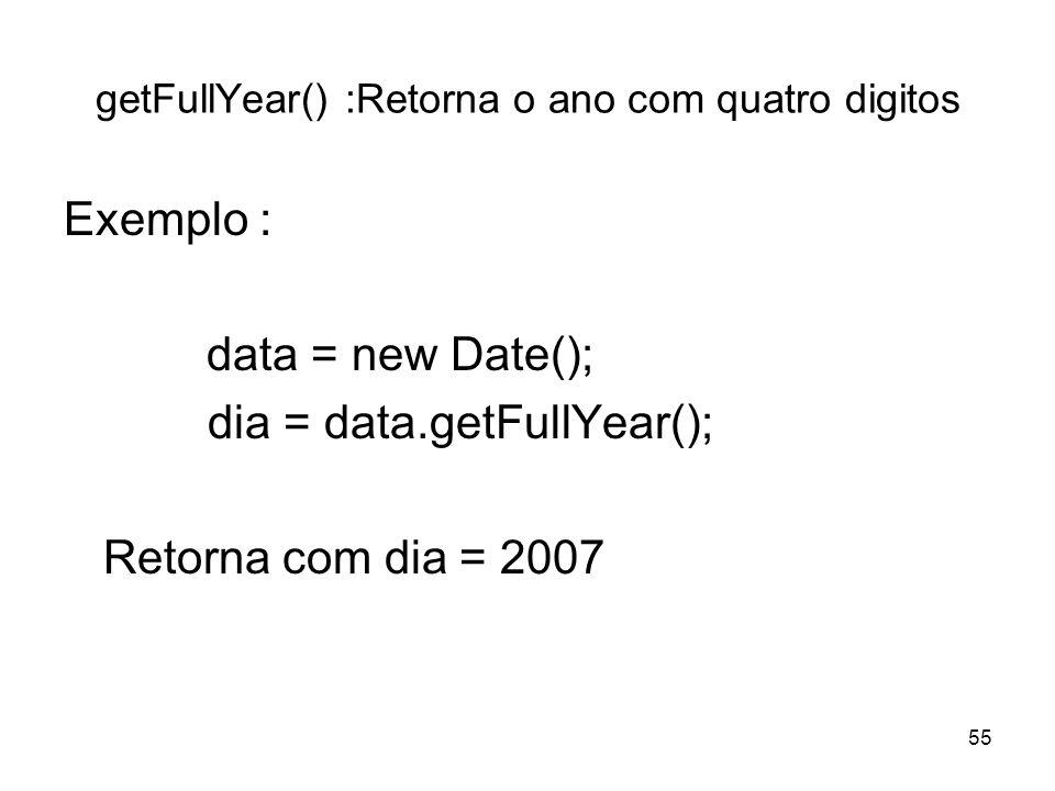 getFullYear() :Retorna o ano com quatro digitos